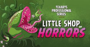TexARTS Little Shop of Horrors @ TexARTS Theater
